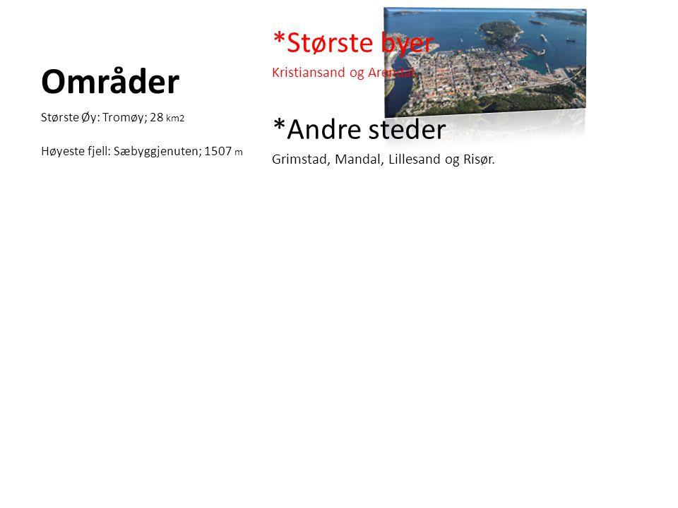 Områder *Største byer *Andre steder Kristiansand og Arendal.