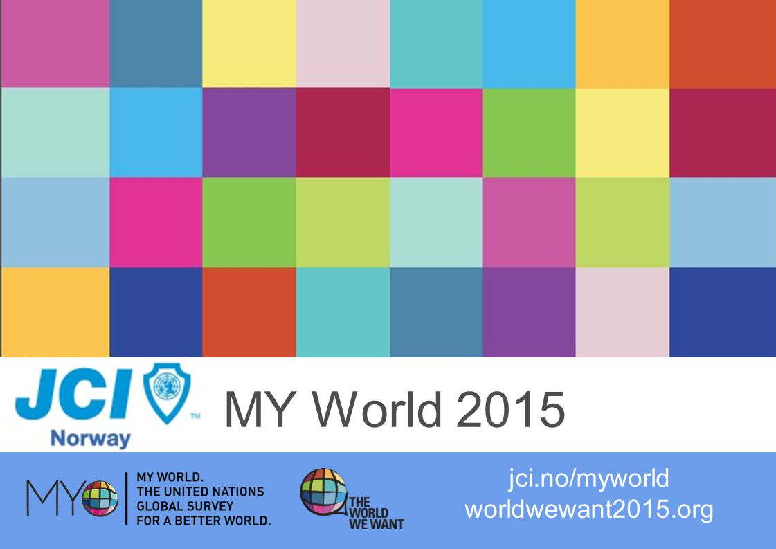 MY World 2015 jci.no/myworld worldwewant2015.org