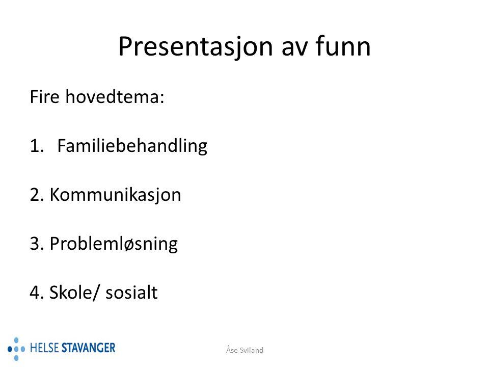 Presentasjon av funn Fire hovedtema: Familiebehandling