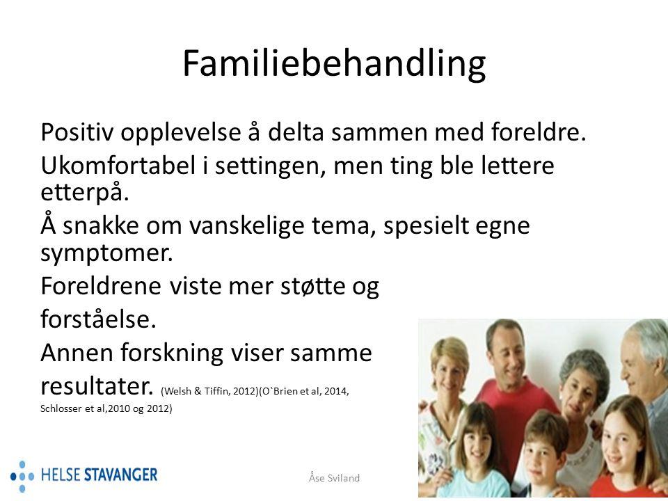 Familiebehandling Positiv opplevelse å delta sammen med foreldre.