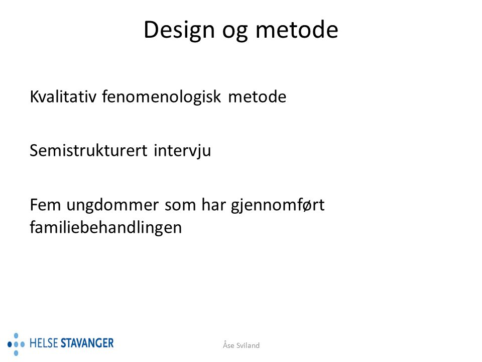 Design og metode Kvalitativ fenomenologisk metode