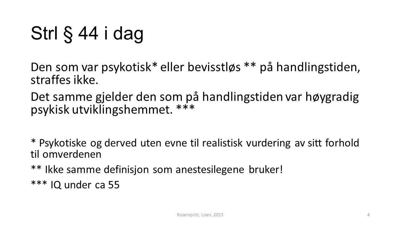 Strl § 44 i dag Den som var psykotisk* eller bevisstløs ** på handlingstiden, straffes ikke.