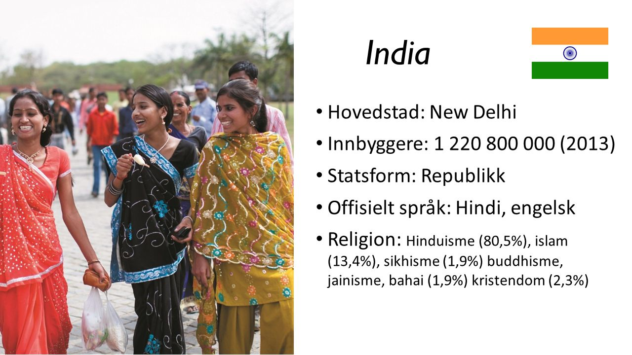 India Hovedstad: New Delhi Innbyggere: 1 220 800 000 (2013)