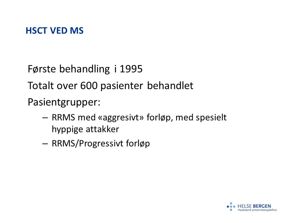 Totalt over 600 pasienter behandlet Pasientgrupper: