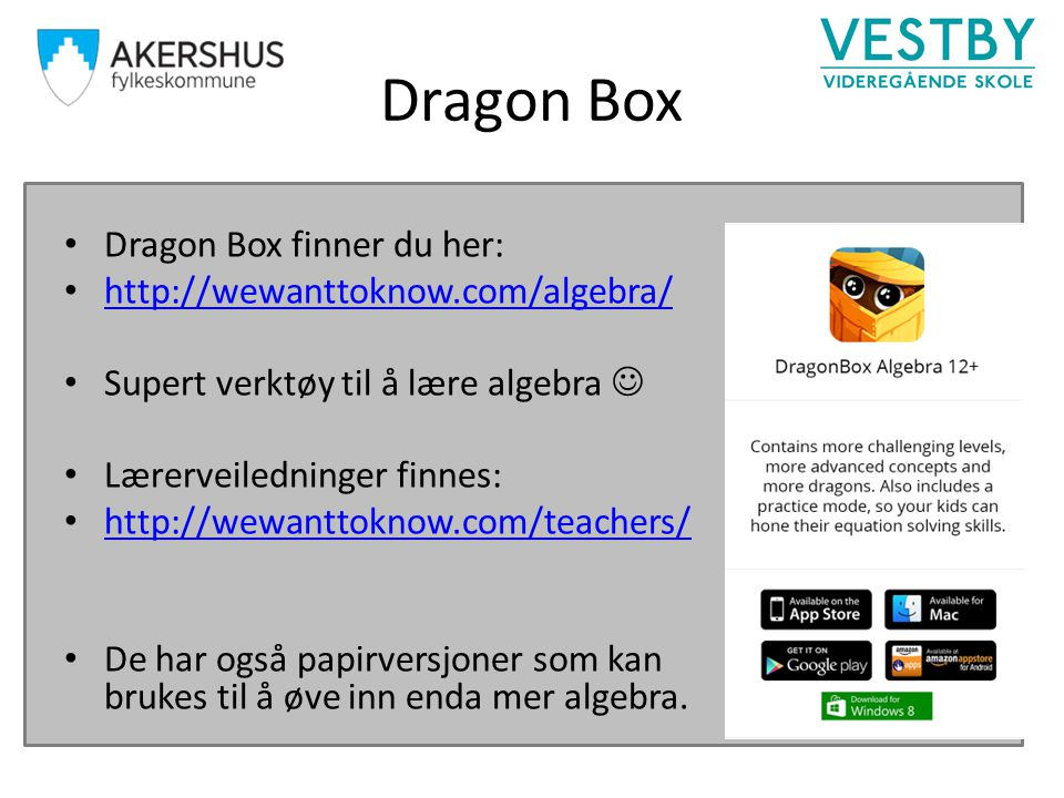 Dragon Box Dragon Box finner du her: http://wewanttoknow.com/algebra/