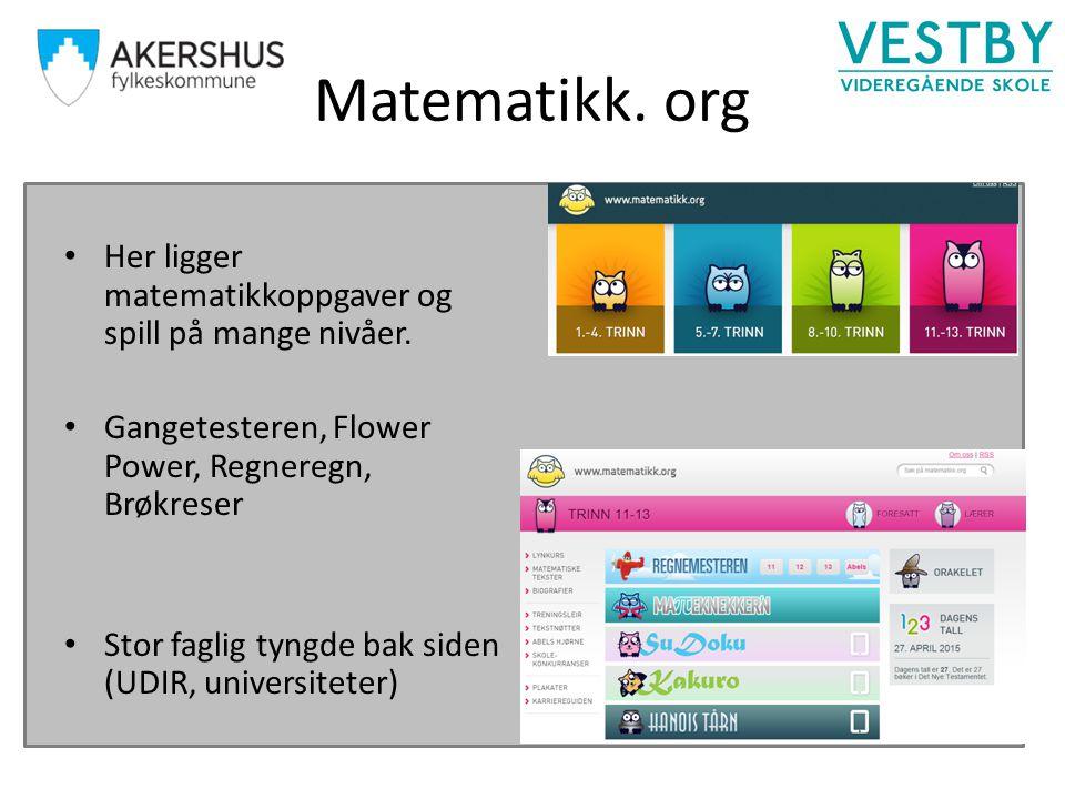 Matematikk. org Her ligger matematikkoppgaver og spill på mange nivåer. Gangetesteren, Flower Power, Regneregn, Brøkreser.