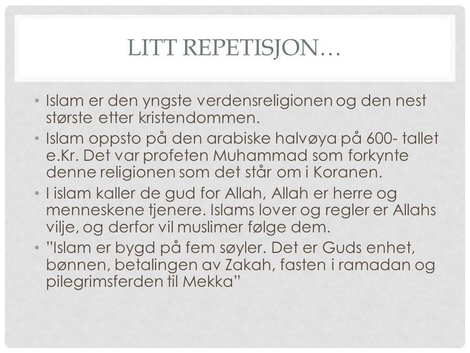 Litt repetisjon… Islam er den yngste verdensreligionen og den nest største etter kristendommen.