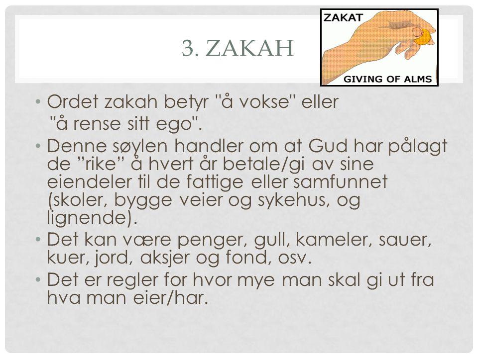 3. Zakah Ordet zakah betyr å vokse eller å rense sitt ego .