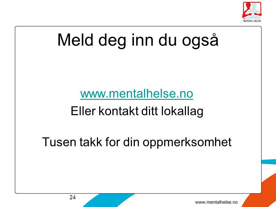 Meld deg inn du også www.mentalhelse.no Eller kontakt ditt lokallag Tusen takk for din oppmerksomhet