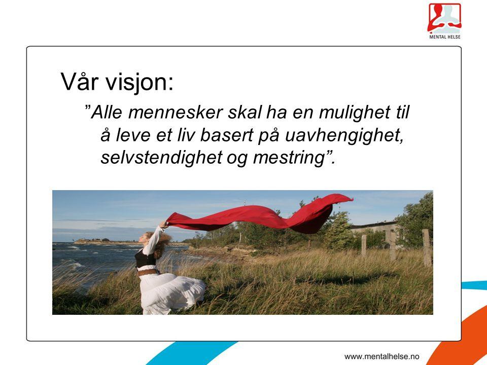 Vår visjon: Alle mennesker skal ha en mulighet til å leve et liv basert på uavhengighet, selvstendighet og mestring .