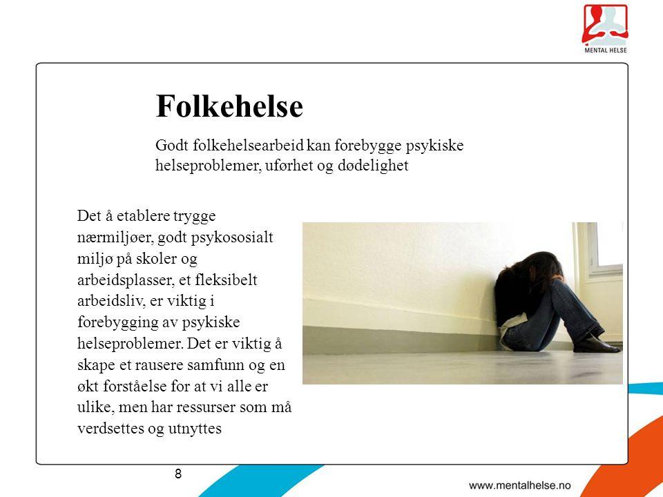 Folkehelse Godt folkehelsearbeid kan forebygge psykiske helseproblemer, uførhet og dødelighet.