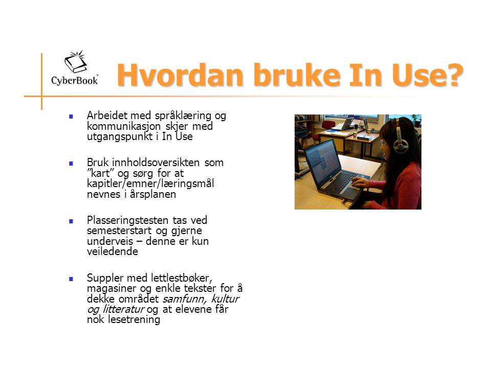 Hvordan bruke In Use Arbeidet med språklæring og kommunikasjon skjer med utgangspunkt i In Use.