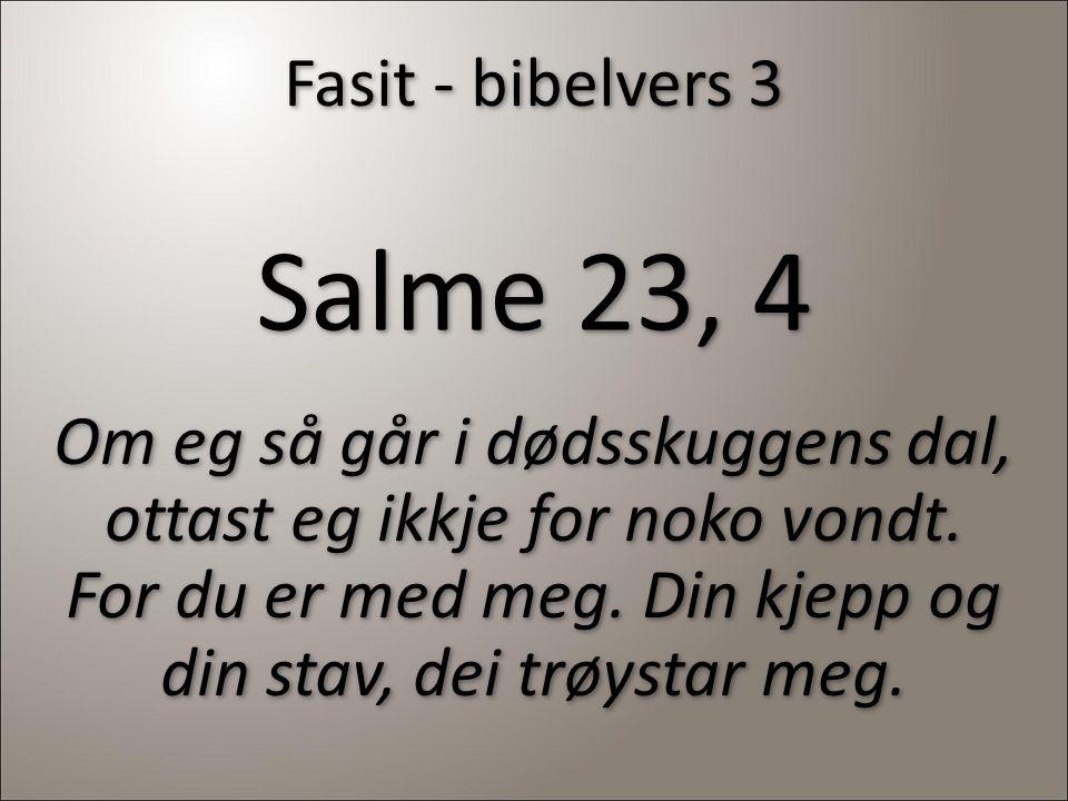 Salme 23, 4 Fasit - bibelvers 3 Om eg så går i dødsskuggens dal,