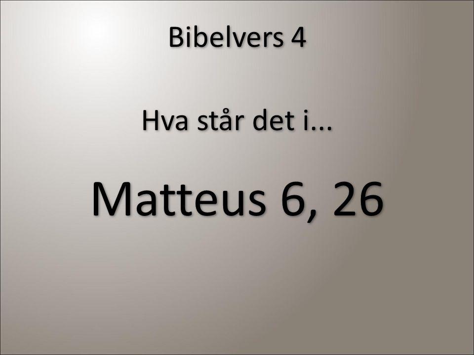 Bibelvers 4 Hva står det i... Matteus 6, 26