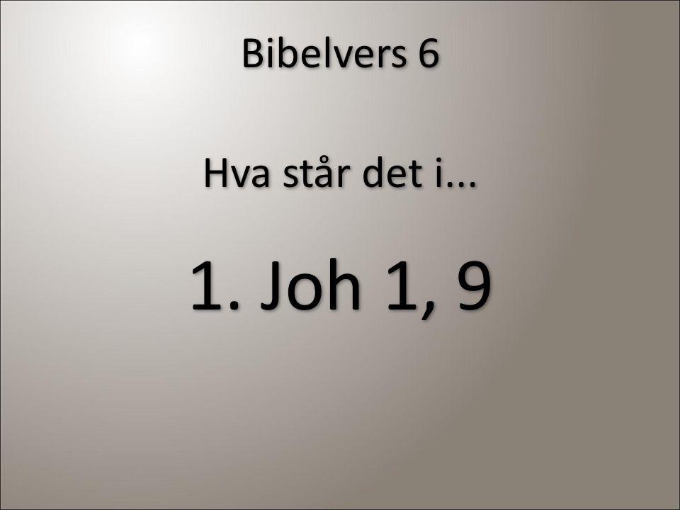Bibelvers 6 Hva står det i... 1. Joh 1, 9