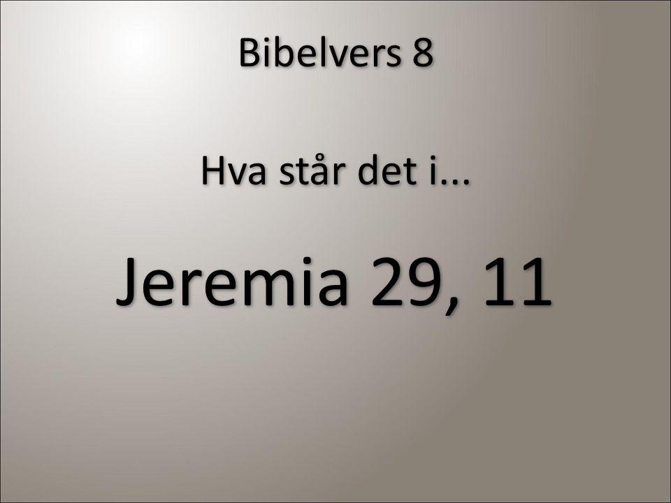 Bibelvers 8 Hva står det i... Jeremia 29, 11