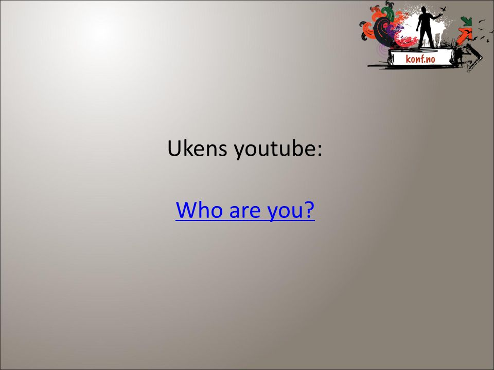 Ukens youtube: Who are you 3