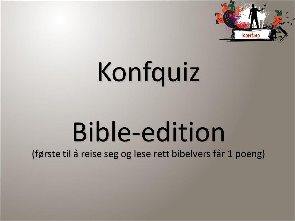 Konfquiz Bible-edition (første til å reise seg og lese rett bibelvers får 1 poeng) 5