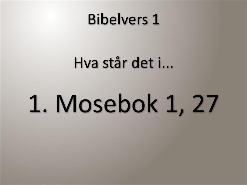 Bibelvers 1 Hva står det i... 1. Mosebok 1, 27