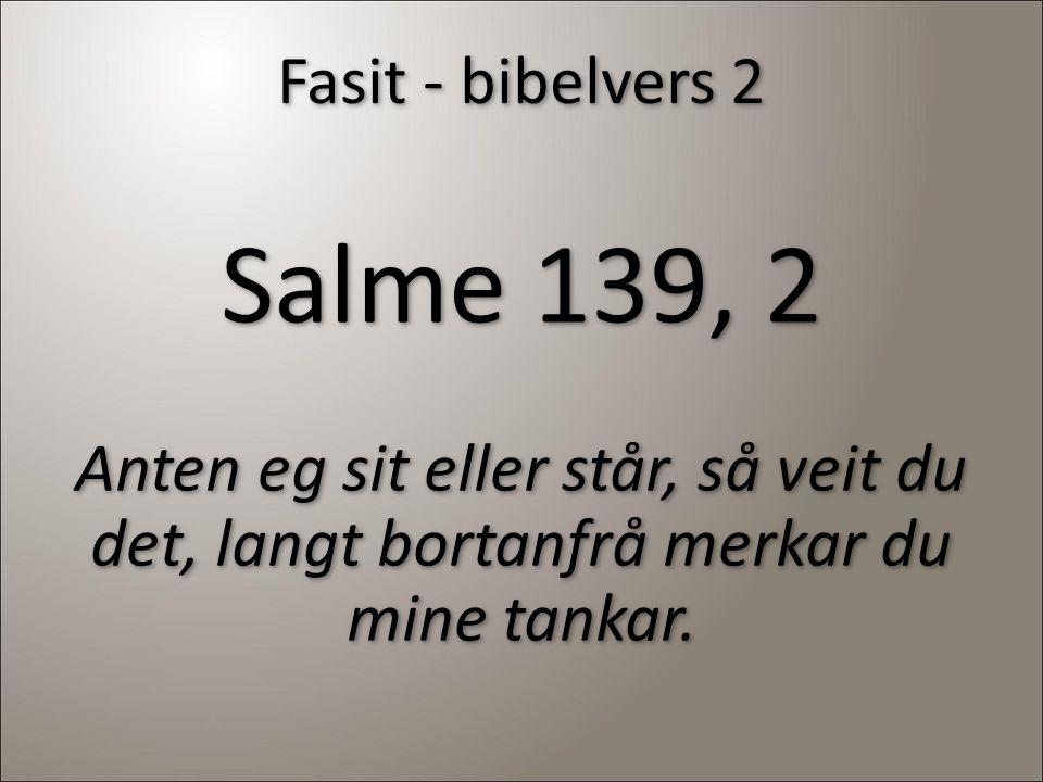 Salme 139, 2 Fasit - bibelvers 2