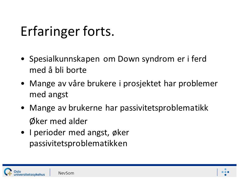 Erfaringer forts. Spesialkunnskapen om Down syndrom er i ferd med å bli borte. Mange av våre brukere i prosjektet har problemer med angst.