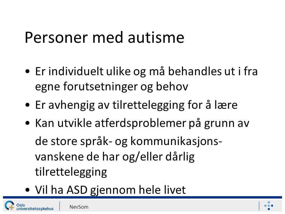 Personer med autisme Er individuelt ulike og må behandles ut i fra egne forutsetninger og behov. Er avhengig av tilrettelegging for å lære.