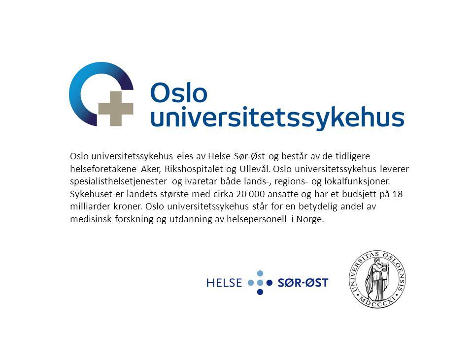 Oslo universitetssykehus eies av Helse Sør-Øst og består av de tidligere helseforetakene Aker, Rikshospitalet og Ullevål. Oslo universitetssykehus leverer spesialisthelsetjenester og ivaretar både lands-, regions- og lokalfunksjoner. Sykehuset er landets største med cirka 20 000 ansatte og har et budsjett på 18 milliarder kroner. Oslo universitetssykehus står for en betydelig andel av medisinsk forskning og utdanning av helsepersonell i Norge.