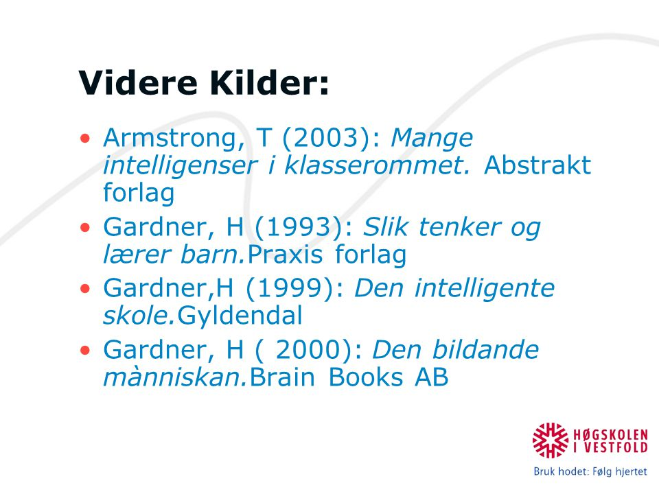 Videre Kilder: Armstrong, T (2003): Mange intelligenser i klasserommet. Abstrakt forlag. Gardner, H (1993): Slik tenker og lærer barn.Praxis forlag.