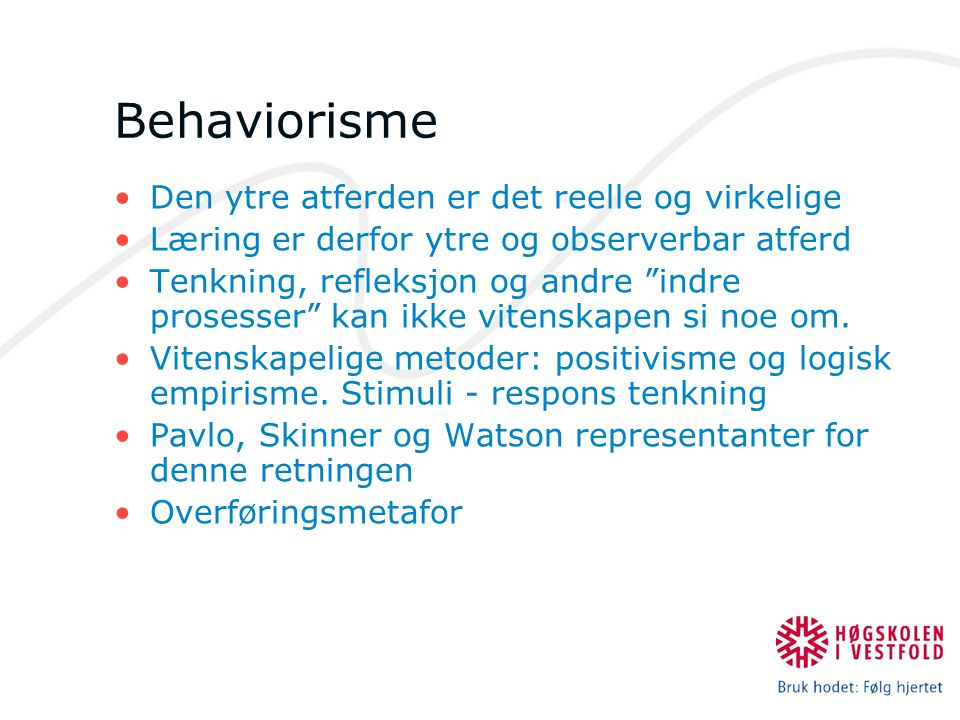 Behaviorisme Den ytre atferden er det reelle og virkelige