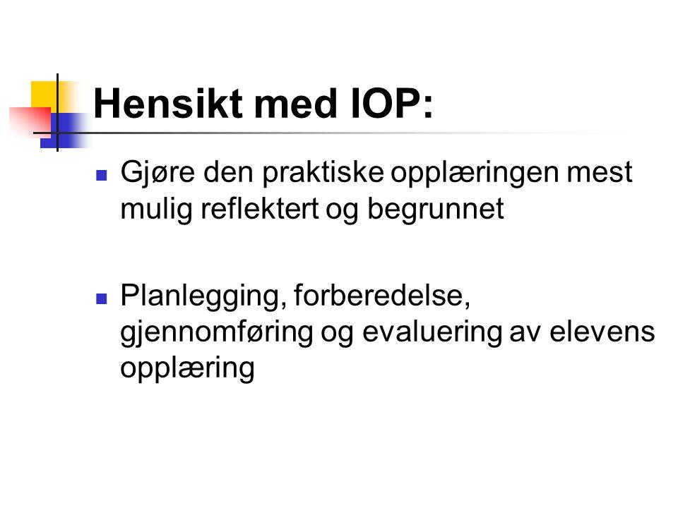 Hensikt med IOP: Gjøre den praktiske opplæringen mest mulig reflektert og begrunnet.