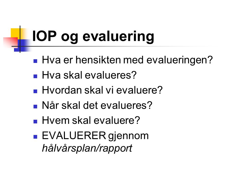 IOP og evaluering Hva er hensikten med evalueringen