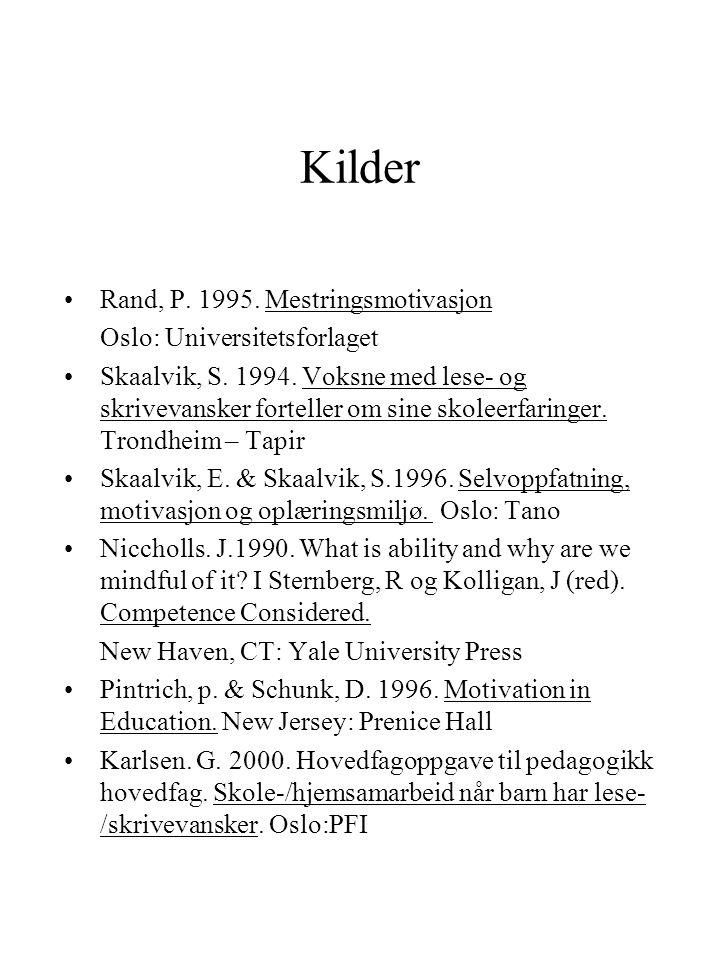Kilder Rand, P. 1995. Mestringsmotivasjon Oslo: Universitetsforlaget