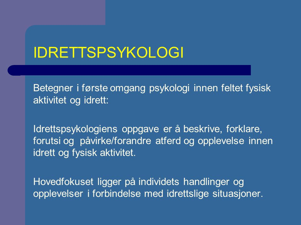 IDRETTSPSYKOLOGI Betegner i første omgang psykologi innen feltet fysisk aktivitet og idrett: