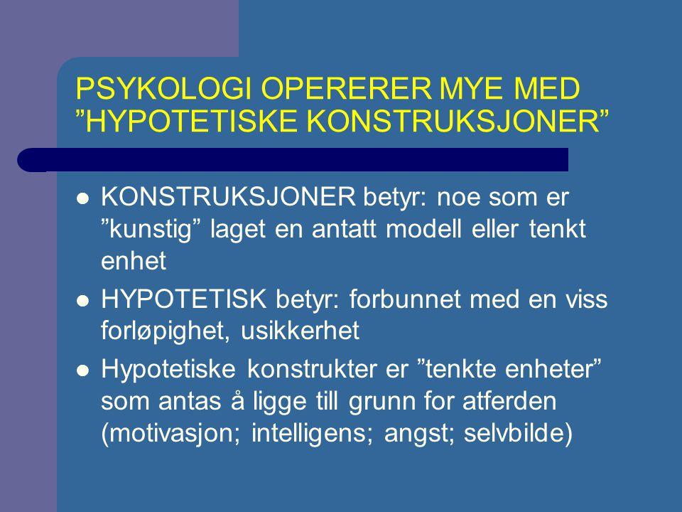 PSYKOLOGI OPERERER MYE MED HYPOTETISKE KONSTRUKSJONER