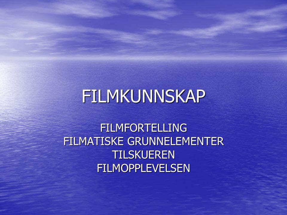 FILMFORTELLING FILMATISKE GRUNNELEMENTER TILSKUEREN FILMOPPLEVELSEN