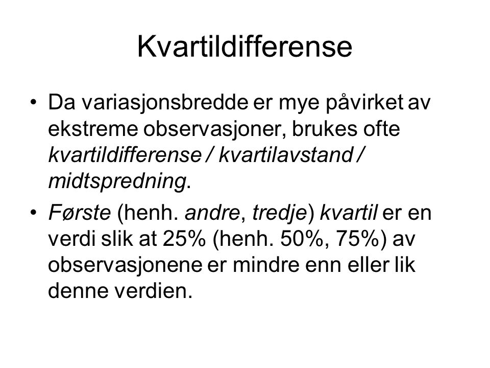Kvartildifferense Da variasjonsbredde er mye påvirket av ekstreme observasjoner, brukes ofte kvartildifferense / kvartilavstand / midtspredning.