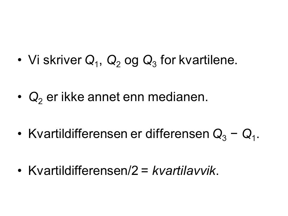 Vi skriver Q1, Q2 og Q3 for kvartilene.