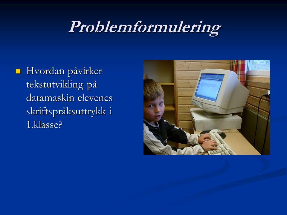 Problemformulering Hvordan påvirker tekstutvikling på datamaskin elevenes skriftspråksuttrykk i 1.klasse