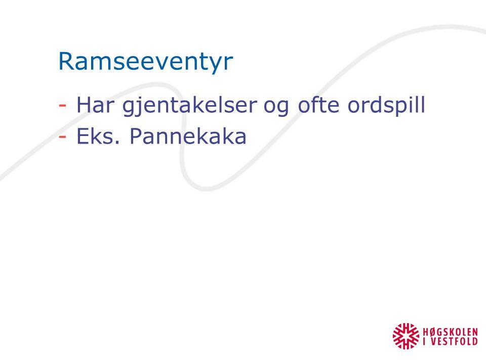 Ramseeventyr Har gjentakelser og ofte ordspill Eks. Pannekaka