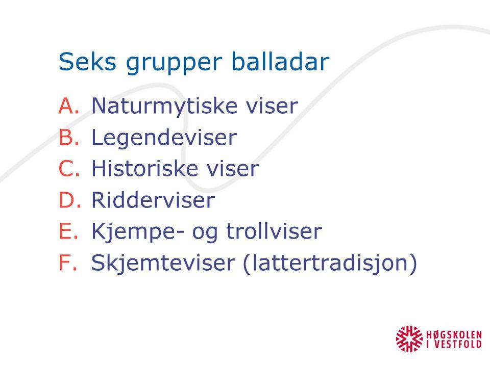 Seks grupper balladar Naturmytiske viser Legendeviser Historiske viser