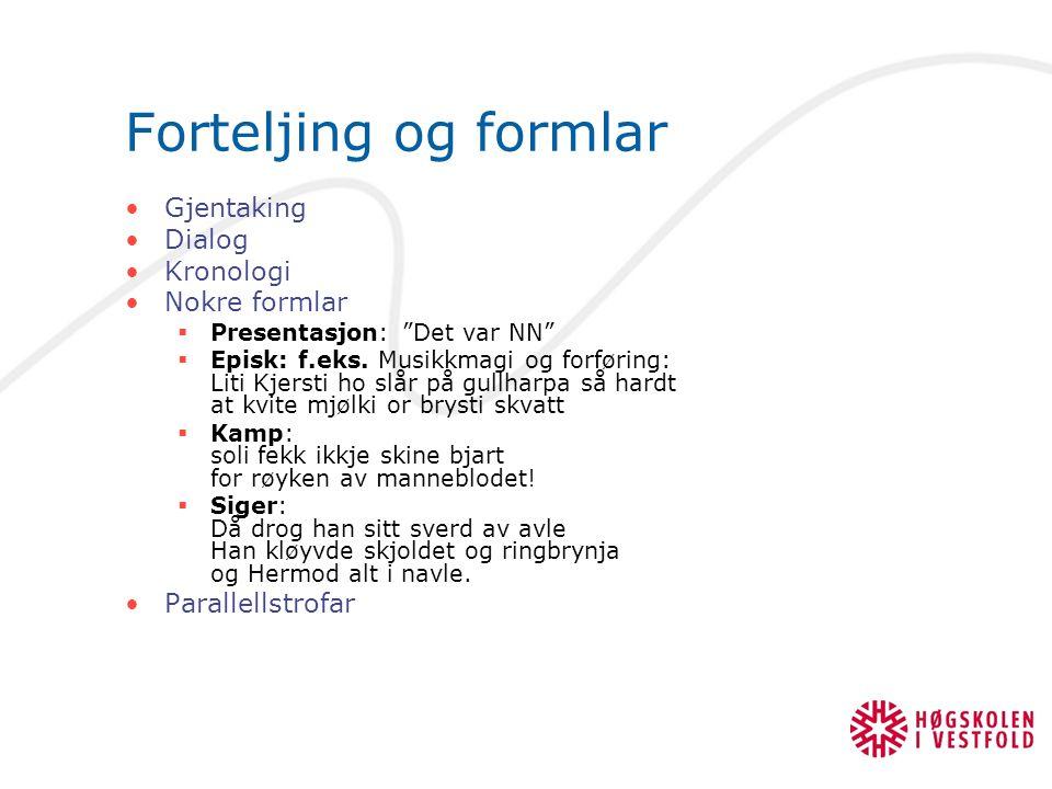 Forteljing og formlar Gjentaking Dialog Kronologi Nokre formlar