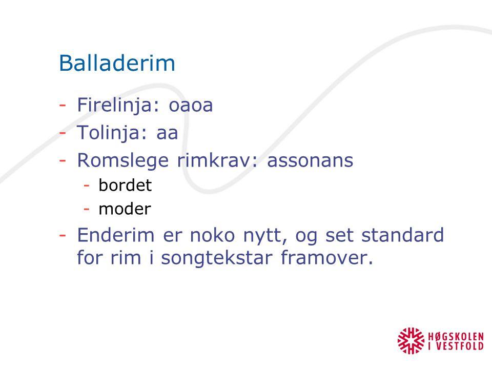 Balladerim Firelinja: oaoa Tolinja: aa Romslege rimkrav: assonans