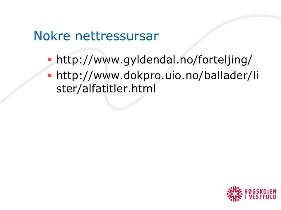 Nokre nettressursar http://www.gyldendal.no/forteljing/