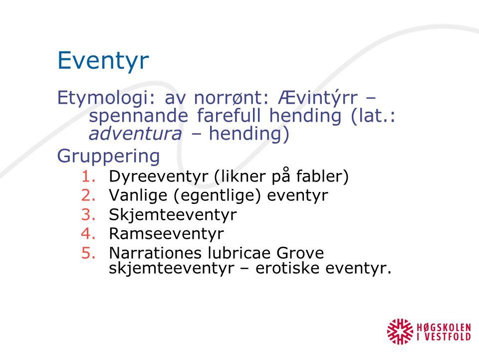 Eventyr Etymologi: av norrønt: Ævintýrr – spennande farefull hending (lat.: adventura – hending) Gruppering.