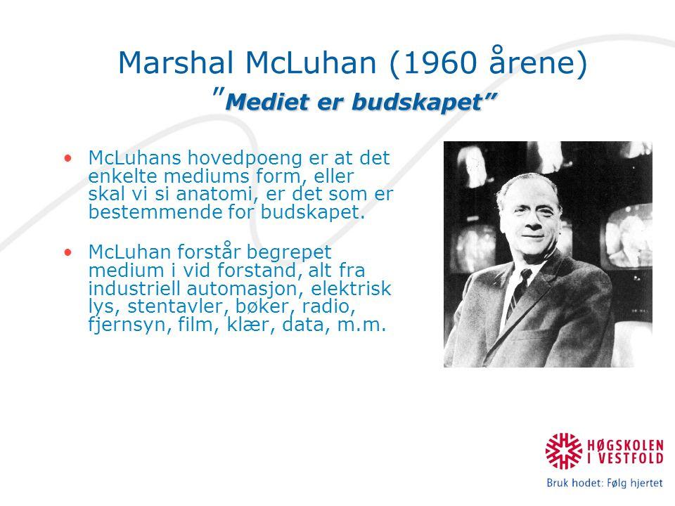 Marshal McLuhan (1960 årene) Mediet er budskapet
