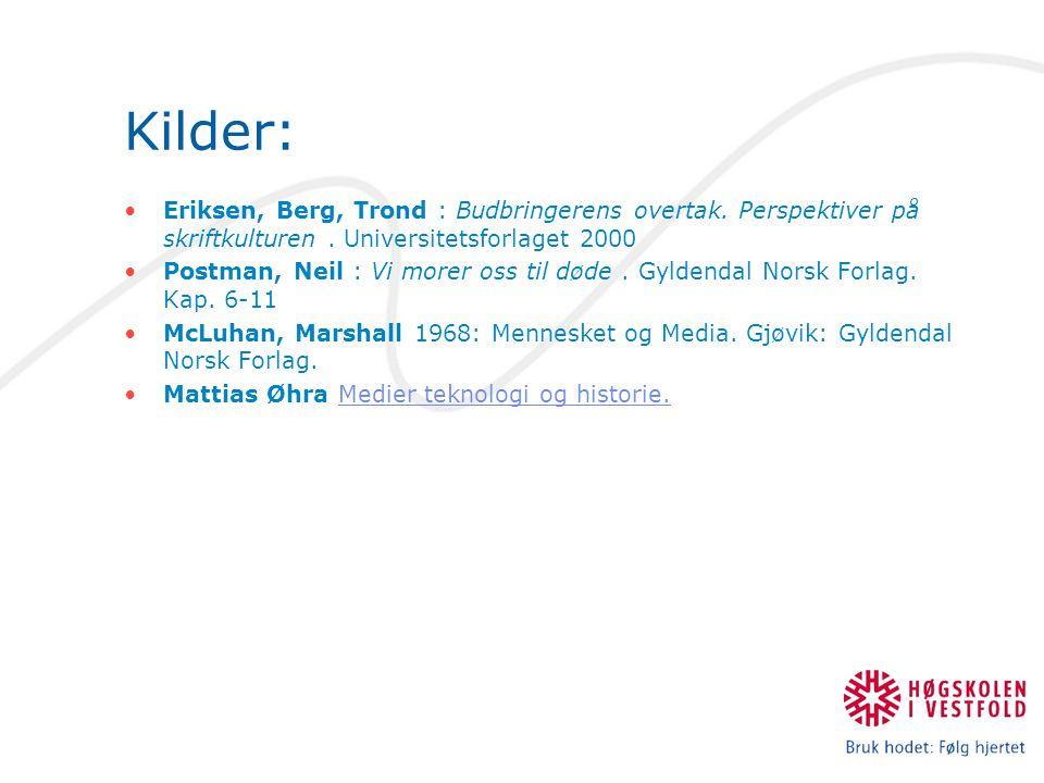 Kilder: Eriksen, Berg, Trond : Budbringerens overtak. Perspektiver på skriftkulturen . Universitetsforlaget 2000.