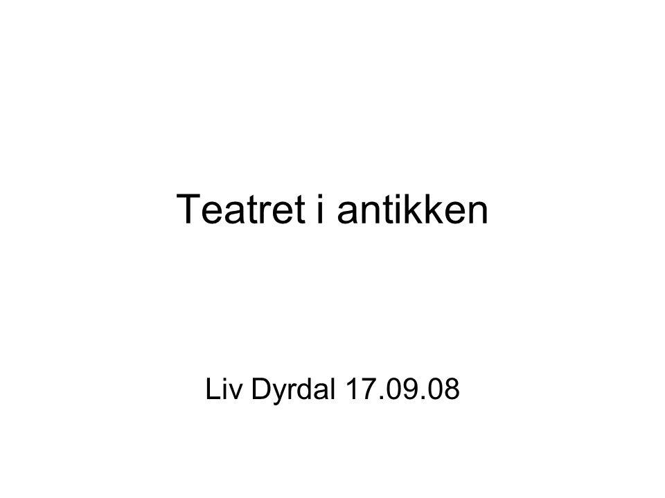 Teatret i antikken Liv Dyrdal 17.09.08