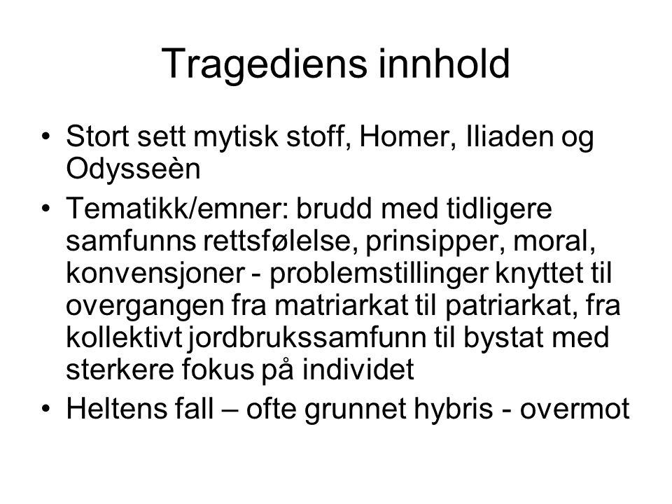 Tragediens innhold Stort sett mytisk stoff, Homer, Iliaden og Odysseèn