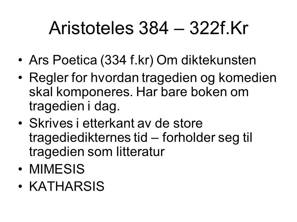 Aristoteles 384 – 322f.Kr Ars Poetica (334 f.kr) Om diktekunsten