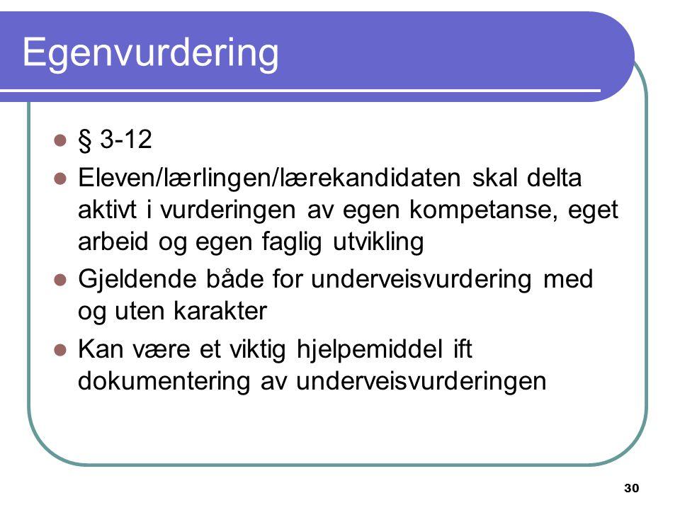 Egenvurdering § 3-12. Eleven/lærlingen/lærekandidaten skal delta aktivt i vurderingen av egen kompetanse, eget arbeid og egen faglig utvikling.
